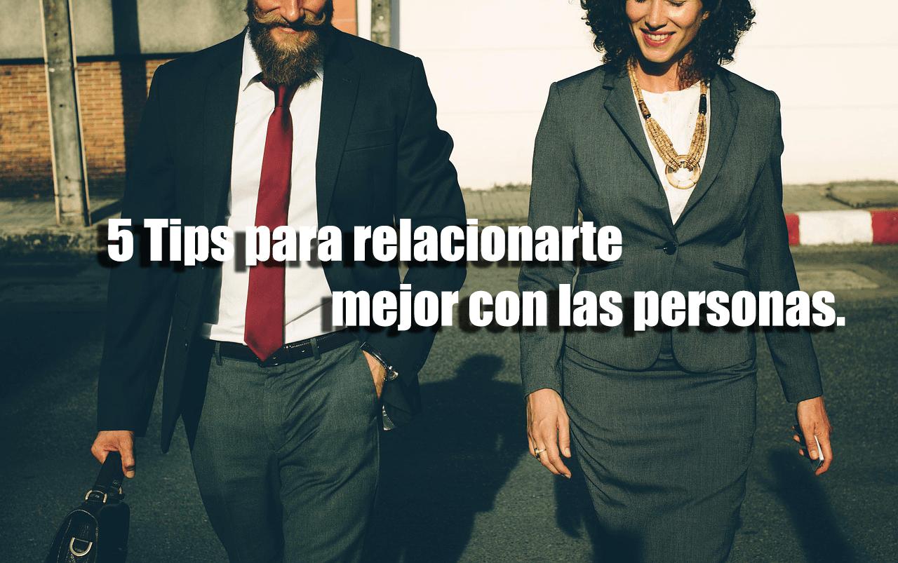 5 Tips para relacionarte mejor con las personas.