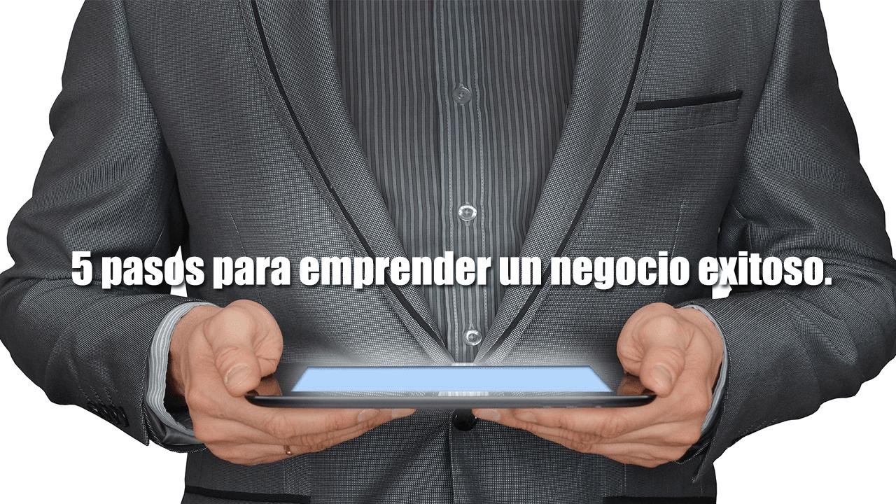 5 pasos para emprender un negocio exitoso.