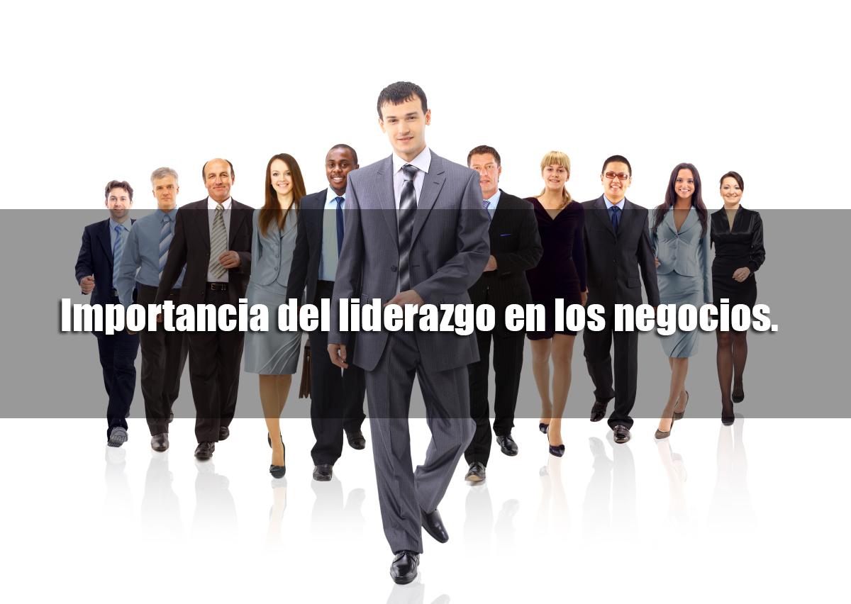 Importancia del liderazgo en los negocios.